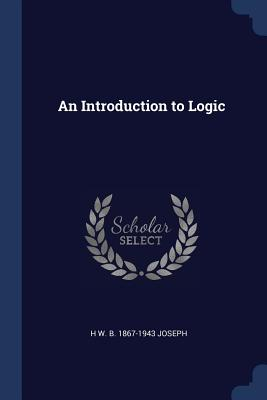 An Introduction to Logic - Joseph, H W B 1867-1943