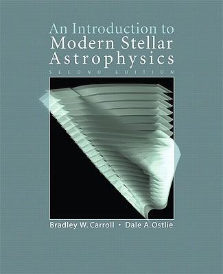 An Introduction to Modern Stellar Astrophysics - Carroll, Bradley W, and Ostlie, Dale A