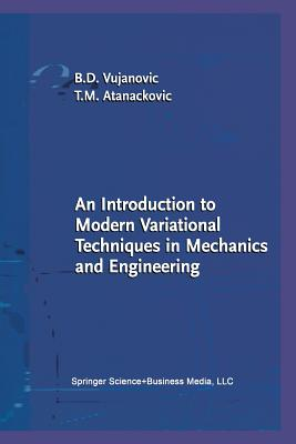 An Introduction to Modern Variational Techniques in Mechanics and Engineering - Vujanovic, Bozidar D, and Atanackovic, Teodor M