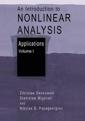 An Introduction to Nonlinear Analysis: Applications - Denkowski, Zdzislaw, and Migorski, Stanislaw, and Papageorgiou, Nikolaos S.