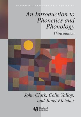 An Introduction to Phonetics and Phonology - Clark, John W, and Yallop, Collin, and Fletcher, Janet