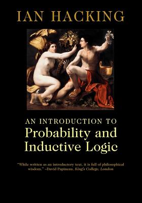 An Introduction to Probability and Inductive Logic - Hacking, Ian, Professor, and Ian, Hacking