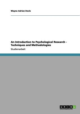 An Introduction to Psychological Research - Techniques and Methodologies - Davis, Wayne Adrian