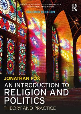 An Introduction to Religion and Politics: Theory and Practice - Fox, Jonathan