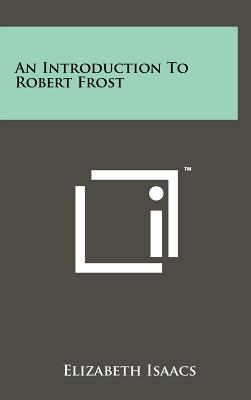An Introduction to Robert Frost - Isaacs, Elizabeth