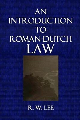 An Introduction to Roman-Dutch Law - Lee, R W