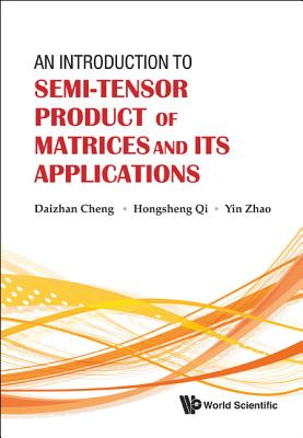 An Introduction to Semi-Tensor Product of Matrices and Its Applications - Cheng, Daizhan, and Qi, Hongsheng, and Zhao, Yin