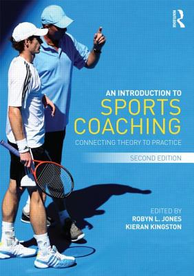An Introduction to Sports Coaching: Connecting Theory to Practice - Jones, Robyn L. (Editor), and Kingston, Kieran (Editor)