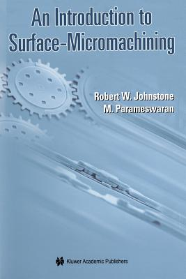 An Introduction to Surface-Micromachining - Johnstone, Robert W, and Parmaswaran, Ash