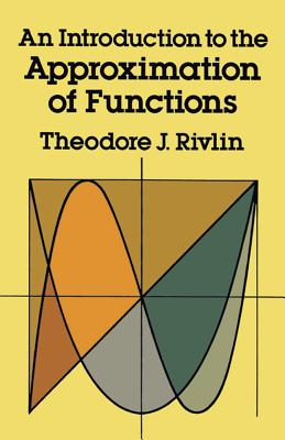 An Introduction to the Approximation of Functions - Rivlin, Theodore J, and Mathematics, and Rivlin, Theordore J
