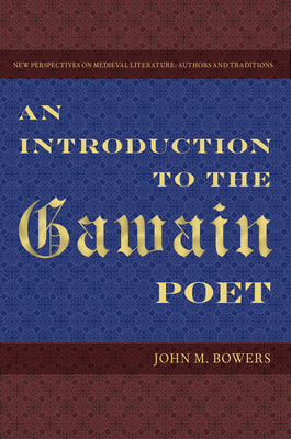 An Introduction to the Gawain Poet - Bowers, John M