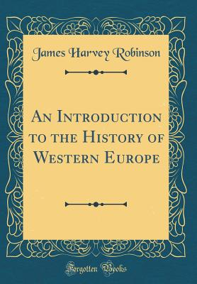 An Introduction to the History of Western Europe (Classic Reprint) - Robinson, James Harvey