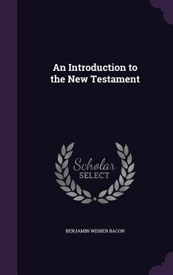 An Introduction to the New Testament - Bacon, Benjamin Wisner