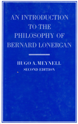An Introduction to the Philosophy of Bernard Lonergan - Meynell, Hugo A