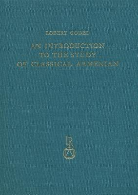 An Introduction to the Study of Classical Armenian - Godel, Robert