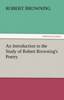 An Introduction to the Study of Robert Browning's Poetry - Browning, Robert