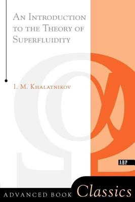 An Introduction to the Theory of Superfluidity - Khalatnikov, Isaac M