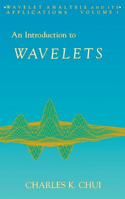An Introduction to Wavelets - Chui, Charles K (Editor)