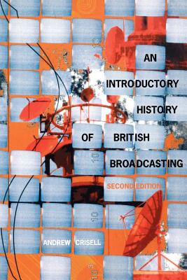 An Introductory History of British Broadcasting - Crisell, Andrew, Dr.