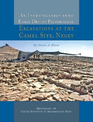 An Investigation Into Early Desert Pastoralism: Excavations at the Camel Site, Negev - Rosen, Steven A