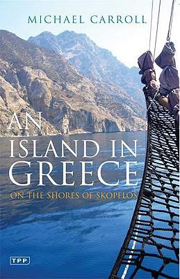 An Island in Greece: On the Shores of Skopelos - Carroll, Michael
