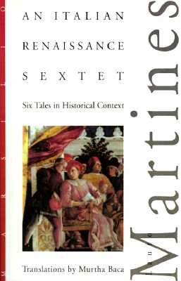 An Italian Renaissance Sextet: Six Tales in Historical Context - Martines, Lauro, Professor, and Baca, Murtha, PhD (Translated by)