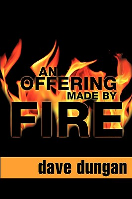 An Offering Made by Fire - Dungan, Dave