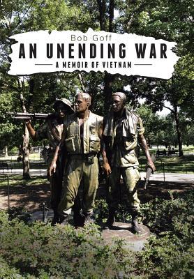 An Unending War: A Memoir of Vietnam - Goff, Bob