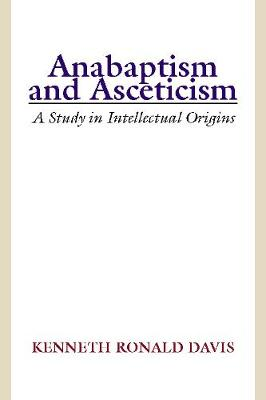 Anabaptism and Asceticism - Davis, Kenneth R