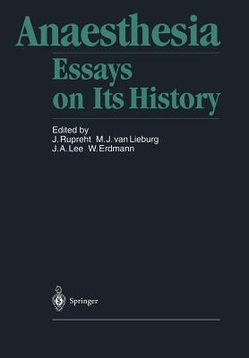 Anaesthesia: Essays on Its History - Rupreht, Joseph (Editor), and Keys, Thomas E (Foreword by), and Lieburg, M J Van (Editor)