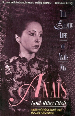 Anais: The Erotic Life of Anais Nin - Fitch, Noel Riley