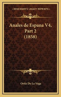 Anales de Espana V4, Part 2 (1858) - De La Vega, Ortiz