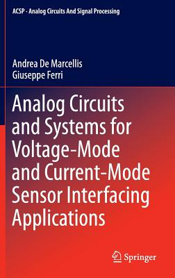Analog Circuits and Systems for Voltage-Mode and Current-Mode Sensor Interfacing Applications - Marcellis, Andrea de, and Ferri, Giuseppe