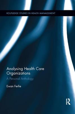 Analysing Health Care Organizations: A Personal Anthology - Ferlie, Ewan