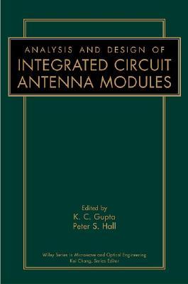 Analysis and Design of Integrated Circuit-Antenna Modules - Gupta, K C, M.E., PH.D. (Editor), and Hall, Peter S (Editor)