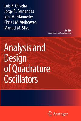 Analysis and Design of Quadrature Oscillators - Oliveira, Luis B., and Fernandes, Jorge C., and Filanovsky, Igor M.