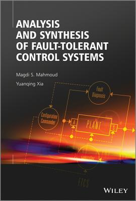 Analysis and Synthesis of Fault-Tolerant Control Systems - Mahmoud, Magdi S., and Xia, Yuanqing