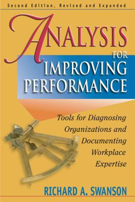 Analysis for Improving Performance: Tools for Diagnosing Organizations & Documenting Workplace Expertise - Swanson, Richard A, PhD
