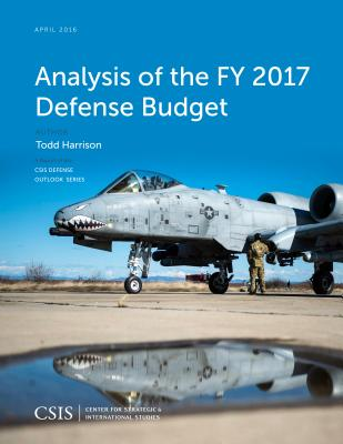 Analysis of the Fy 2017 Defense Budget - Harrison, Todd