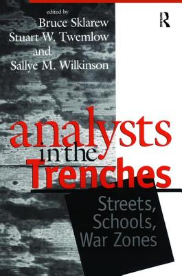 Analysts in the Trenches: Streets, Schools, War Zones - Sklarew, Bruce (Editor)