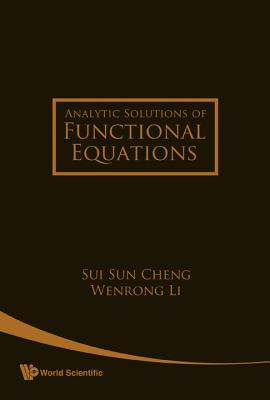 Analytic Solutions of Functional Equations - Cheng, Sui Sun