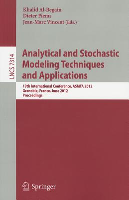 Analytical and Stochastic Modeling Techniques and Applications - Al-Begain, Khalid (Editor), and Fiems, Dieter (Editor), and Vincent, Jean-Marc (Editor)