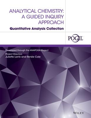Analytical Chemistry: A Guided Inquiry Approach Quantitative Analysis Collection - Lantz, Juliette, and Cole, Renee, and The Pogil Project