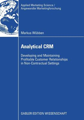Analytical Crm: Developing and Maintaining Profitable Customer Relationships in Non-Contractual Settings - Von Wangenheim, Prof Dr Florian (Foreword by)