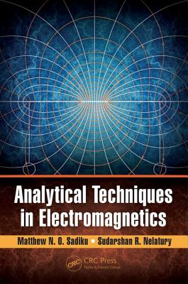 Analytical Techniques in Electromagnetics - Sadiku, Matthew N. O., and Nelatury, Sudarshan R.
