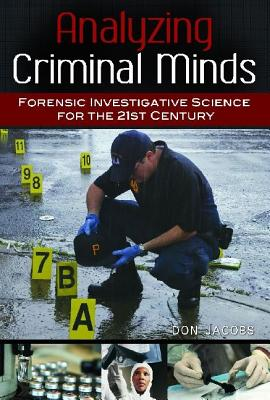 Analyzing Criminal Minds: Forensic Investigative Science for the 21st Century - Jacobs, Don