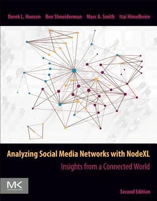 Analyzing Social Media Networks with NodeXL: Insights from a Connected World - Hansen, Derek, and Shneiderman, Ben, Ph.D., and Smith, Marc A., Ph.D., CA
