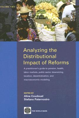 Analyzing the Distributional Impact of Reforms: A Practitioner's Guide to Pension, Health, Labor Markets, Public Sector Downsizing, Taxation, Decentralization, and Macroeconomic Modeling - Coudouel, Aline (Editor), and Paternostro, Stefano (Editor)