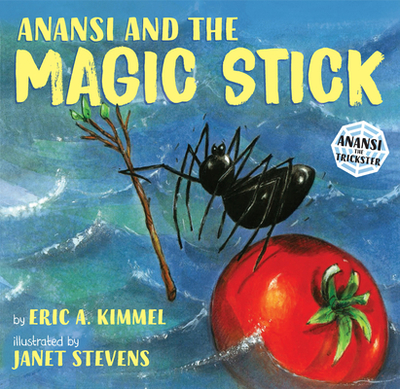 Anansi and the Magic Stick - Kimmel, Eric A (Retold by)