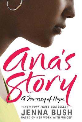 Ana's Story: A Journey of Hope - Bush, Jenna, and Baxter, Mia (Photographer)